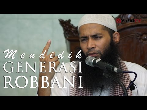 Kajian Umum : Mendidik Generasi Rabbani - Ustadz DR. Syafiq Basalamah, MA