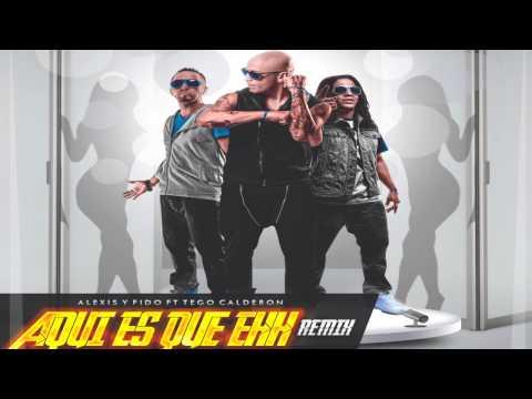 Alexis y Fido Feat Tego Calderon (Aqui Es Que Eh Remix)