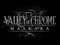 Valley of Chrome - Maskara (OFFICIAL MUSIC VIDEO)