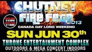 Chutney Fire Fete 2013 @ Throne Entertainment Complex (Indoor/Outdoor) Sunday June 30th