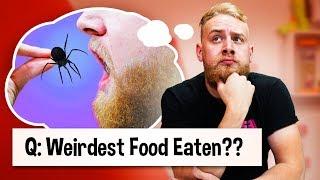 The Weirdest Food I've Ever Eaten!!   Q&A
