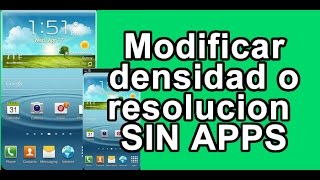 Modificar densidad LCD Android sin APPS