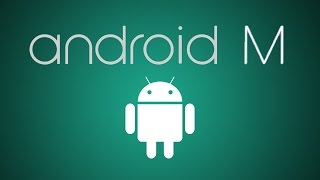 Android M:  First Look (Google I/O 2015)