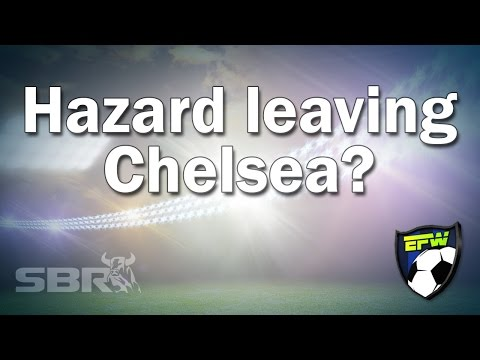 Eden Hazard and the rumour that he's leaving Chelsea: This Week in Football Pt.2