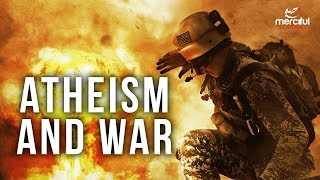 Video: Atheism and War (Atheism Exposed) - Merciful Servant