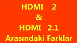 HDMI 2 ile 2.1 Arasındaki Farklar | HDMI 2 with 2.1 Differences between