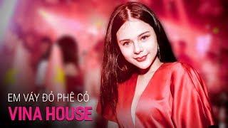 NONSTOP Vinahouse 2018 | Em Váy Đỏ Phê Cỏ - DJ Minh Muzik | Nhạc Sàn Remix Cực Mạnh 2018