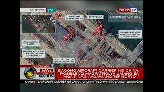 SONA: Bagong aircraft carrier ng China, posibleng magpatrolya umano sa mga pinag-aagawang teritoryo