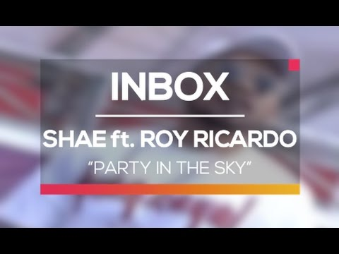 download lagu Shae ft. Roy Ricardo - Party in The Sky (Live on Inbox) gratis