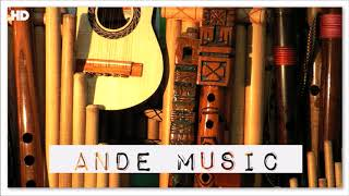 1 Hour Ande Music | The Best Traditional Music From Bolivia Peru Chile Ecuador