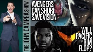 Avengers: Will Shuri Save Vision? Pacific Rim Set To Flop? - The John Campea Show