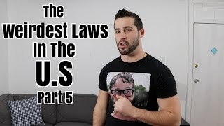 The Weirdest Laws In The US Pt 5