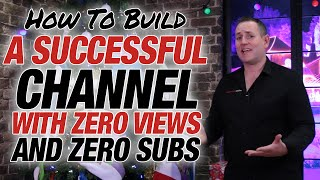 Build A Successful YouTube Channel With Zero Views And Zero Subs