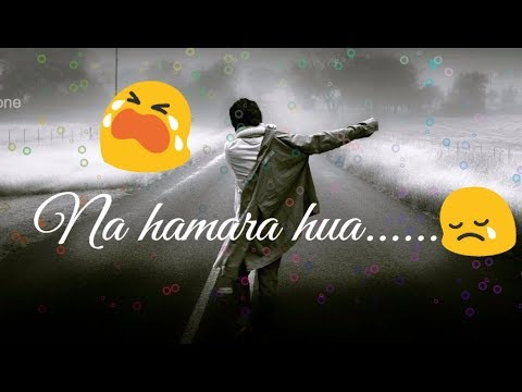 ❤ Na Hamara Hua Na Tumhara Hua ❤    Arijit Singh Special ❤    : Sad 😞 : Love WhatsApp Status Video