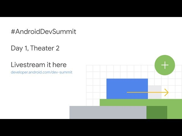 Android Dev Summit 2018 Livestream  Day 1, Theater 2