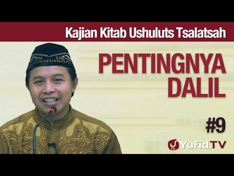 Kajian Kitab Ushuluts Tsalatsah #9: Pentingnya Dalil - Ustadz Abu Muhammad