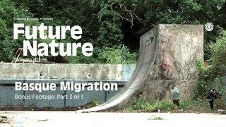 "FUTURE NATURE ""BASQUE MIGRATION"" Part 3 of 3"