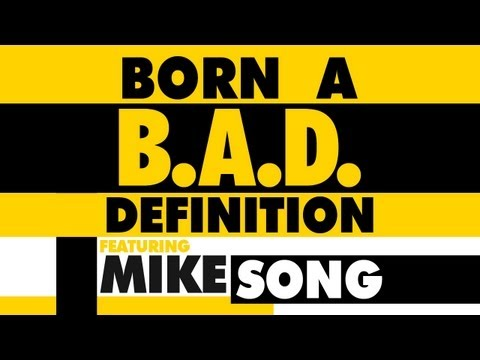 MIKE SONG || B.A.D BORN A DEFINITION