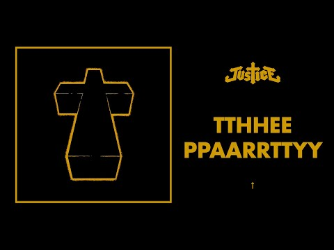 Justice - The Party Tthhee Ppaarrttyy