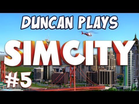 Duncan Plays - SimCity - Part 5