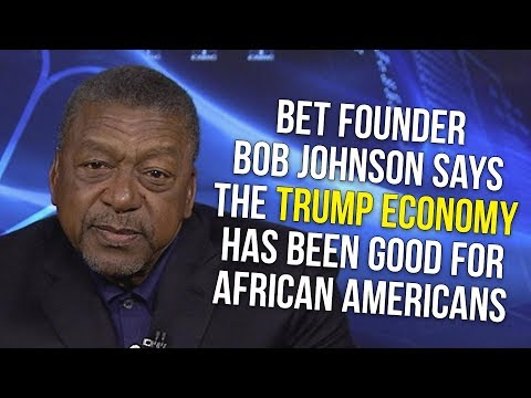 BET Founder Bob Johnson Says The Trump Economy Has Been Good For African Americans. Do You Agree?