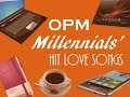 Pinoy Millennials' Hit Love Songs [We Love OPM]