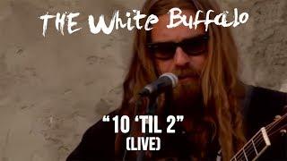 Watch White Buffalo 10 til 2 video
