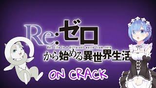 Re:Zero ON CRACK