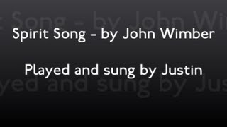Spirit Song - by John Wimber (Played and sung by Justin)