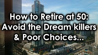 How to Retire at 50: Avoid Dream Killers & Bad Choices