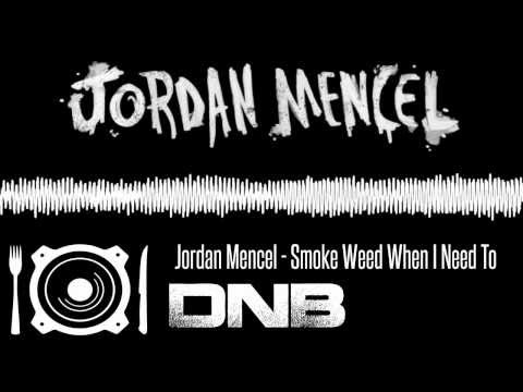 Jordan Mencel - Only Smoke Weed When I Need To