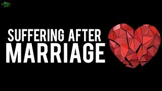 SUFFERING AFTER MARRIAGE