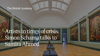 Artists in times of crisis: Simon Schama talks to Samira Ahmed