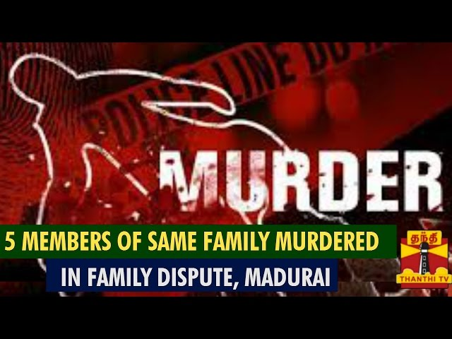 5 Members of Same Family Murdered in Family Dispute, Madurai - Thanthi TV