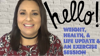 Weight & Health Update: Life Update , Weigh-In, & Watch Me Exercise