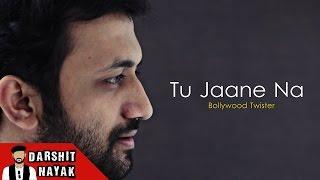 Tu Jaane Na | Atif Aslam | Bollywood Twisters | Darshit Nayak
