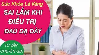 Những sai lầm trong điều trị đau dạ dày thường mắc phải - Tư vấn Bác sĩ Nguyễn Hồng Hải