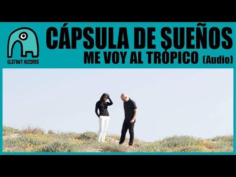 CÁPSULA DE SUEÑOS - Me Voy Al Trópico [Audio]