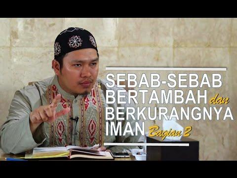 Sebab-Sebab Bertambah dan Berkurangnya Iman # 2 - Ustadz Khairullah, Lc
