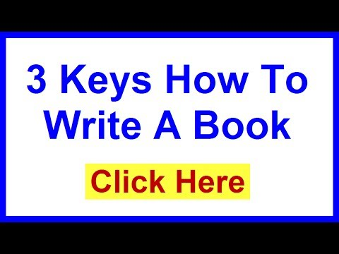 How To Write A Book &quot;3 Keys How To Write A Book With Ease&quot;