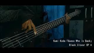 Black Clover Op 4 Kumi Koda Guess Who Is Back Bass
