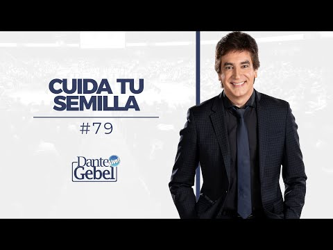 Dante Gebel #79 | Cuida Tu Semilla