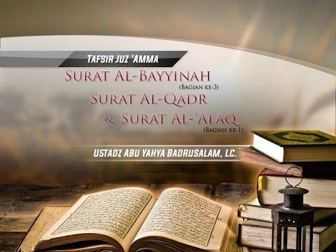 Tafsir Surat Al-Bayyinah (Bagian 3) Hingga Surat Al-'Alaq (Bagian 1) - (Ustadz Badrusalam, Lc.)