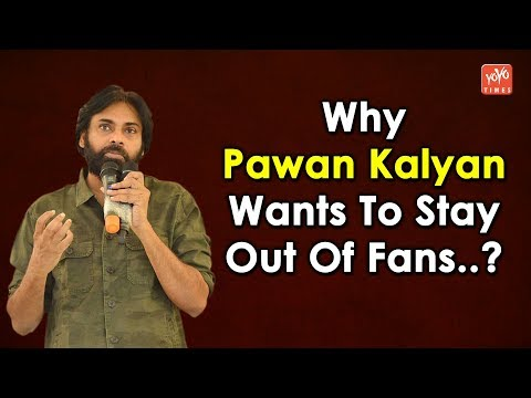 Why Pawan Kalyan Wants To Stay Out Of Fans..? | Jana Sena Party | 2019 Elections | YOYO Times