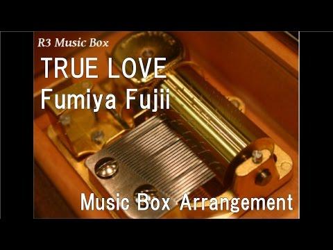 TRUE LOVE/Fumiya Fujii [Music Box]