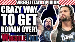 The CRAZIEST Way For WWE To Get Roman Reigns OVER As A Babyface! | WrestleTalk Opinion