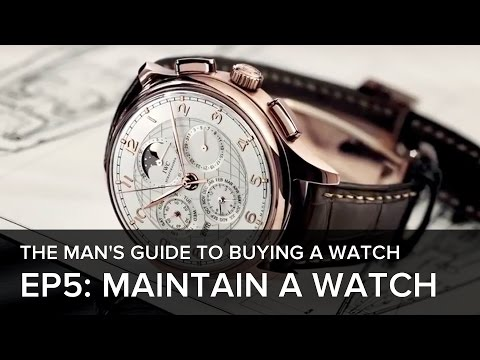 The Man's Guide to Buying a Watch: Episode 5: How do you maintain a watch?