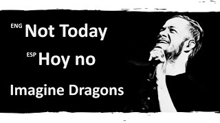 Not Today Imagine Dragons Lyrics Letra Español English Sub