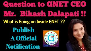 GNet | Question to Mr.  BIKASH  DALAPATI | what is going on inside Gnet? | We Need Official Notice