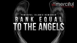 Rank Equal To The Angels – Islamic Reminder